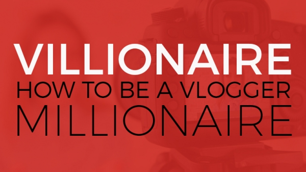 Villionaire: How to be a vlogger millionaire